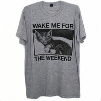 Wake Me For The Weekend T-Shirt (Select Size)