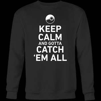 Pokemon keep calm and gotta catch 'em all Sweatshirt  T Shirt - TL00626SW