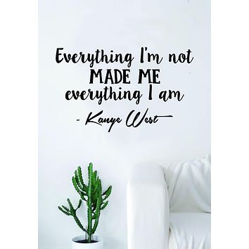 Kanye West Everything I Am V2 Quote Decal Sticker Wall Vinyl Art Music Rap Hip Hop Lyr
