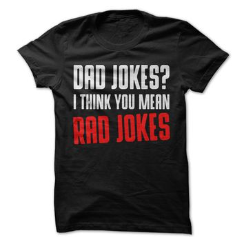 Dad Jokes I Think You Mean Rad Jokes