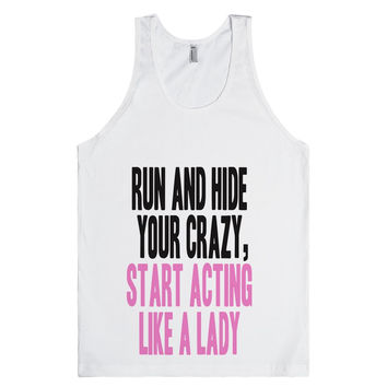 RUN AND HIDE YOUR CRAZY START ACTING LIKE A LADY