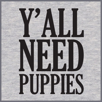 Y'ALL Need Puppies TEE
