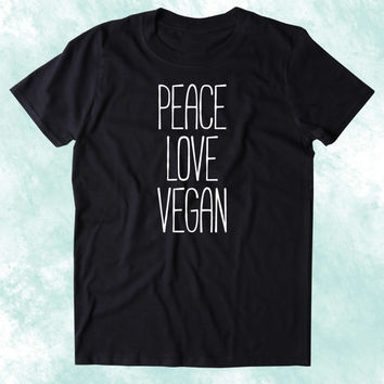 Peace Love Vegan Shirt Veganism Hippie Plant Based Diet Animal Right Activist Clothing Tumblr T-shirt