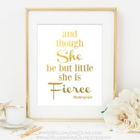 And Though She Be But Little SHE IS FIERCE - Shakespeare Faux Gold Foil Art Print
