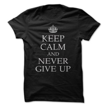 Keep calm and never give