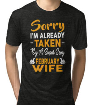 'Sorry I'm Already Taken By A Super Sexy February Wife' T-Shirt by besttees79