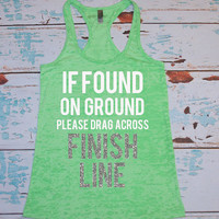 Women's running shirt. Marathon tank top. Half Marathon. Burnout tank top. If found on ground please drag across finish line. workout.