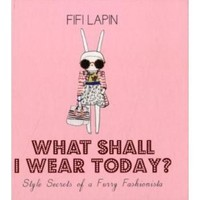 What Shall I Wear Today?: Style Secrets of a Furry Fashionista
