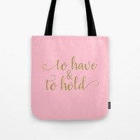 Wedding Tote Bag, To Have and To Hold, Pink Tote, Reusable Bag, Gold Wedding Sayings, Gift for Bride To Be, Personalized Wedding Party Totes