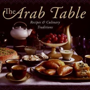 The Arab Table: Recipes And Culinary Traditions