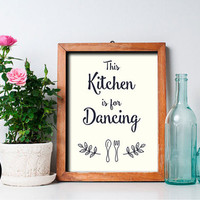"This Kitchen Is For Dancing Print, 8x10"", Instant Download, Kitchen Wall Decor, Cook Quote Art, Printable Typography, Housewarming Poster"