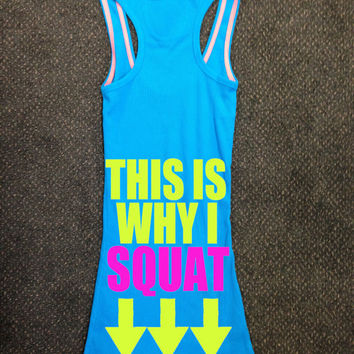 This Is Why I Squat Gym Tank Top Racerback Workout Custom Colors You Choose Size & Colors