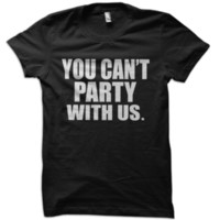 You Can't Party With Us T-Shirt from These Shirts