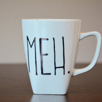 Meh. Coffee Mug, Sharpie Mug, Meh Mug, Coffee Lovers Gift, Coffee Mug, Custom Coffee Mug, Meh, Morning Coffee