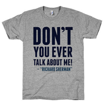 Dont You Ever Talk About Me, Richard Sherman, Seahawks, Football, Sports, Shirt, Silver American Apparel Tank Top
