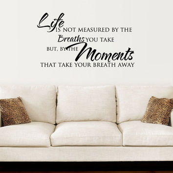 Wall Quote Decal - Life Is Not Measured By The Breaths You Take Vinyl Lettering Wall Art Decor 20H x 36W LI004