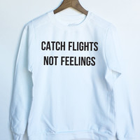 Catch Flights, Not Feelings Sweatshirt in White