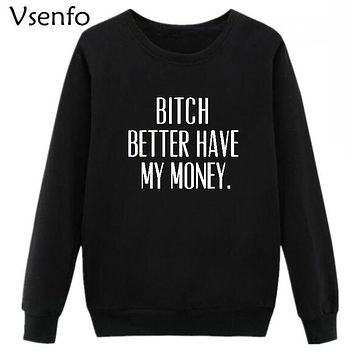 Venfo Autumn Winter Sweatshirt Women Bitch Better Have My Money Harajuku Hooded Printed Casual Pullover Funny Hoodies Tumblr