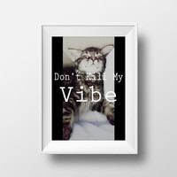 Don't Kill My Vibe Poster - Cat Poster - Kitten Poster - Wall Art - Quote Print - Music Poster - Music Quote - Home Decor - Cat Photograph