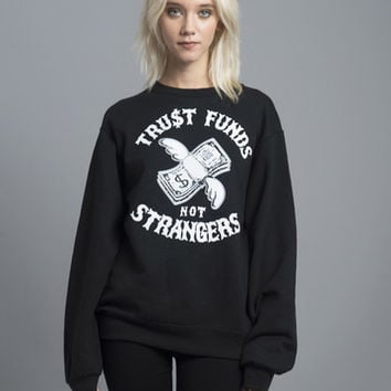 Trust Funds, Not Strangers Crewneck