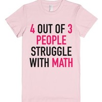 4 Out Of 3 People Struggle With Math T-Shirt Pink