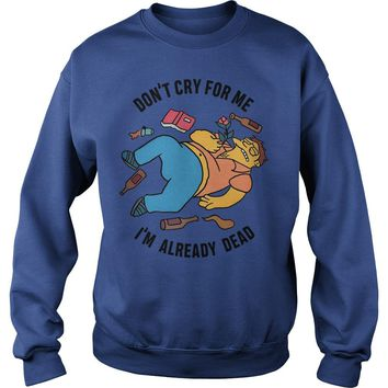 Simpsons – Don't cry for me I'm already dead shirt Sweatshirt Unisex