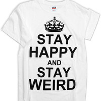 Keep Calm and Stay Happy — Stay Happy Stay Weird