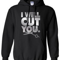I Will Cut You. Hairdresser hair dresser hair stylist barber swag Hoodie Vacation Shirt T-shirt ugly sweater Funny Mens Ladies cool MLG-1080