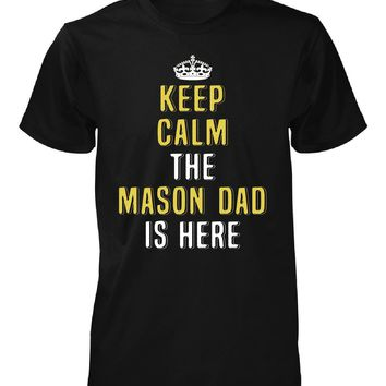 Keep Calm The Mason Dad Is Here. Cool Gift - Unisex Tshirt