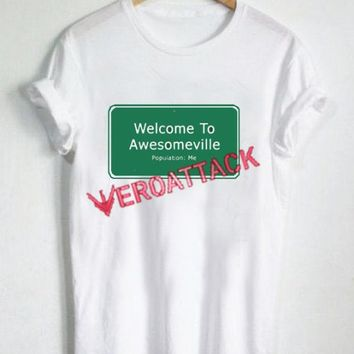 Welcome To Awesomeville Population Me T Shirt Size XS,S,M,L,XL,2XL,3XL