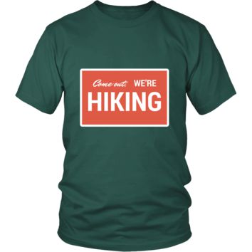 Come Out, We're Hiking - Unisex Tee