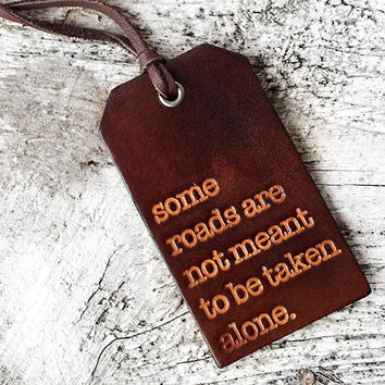 Some Roads Are Not Meant To Be Taken Alone Luggage Tag