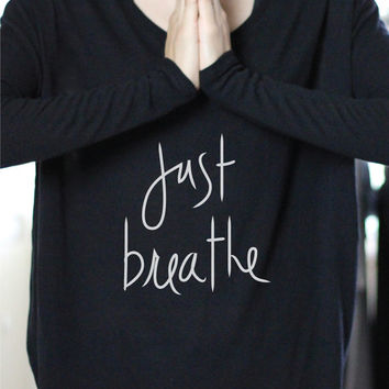 Just Breathe - Yoga Top - Yoga Tops - Yoga Shirt - Yoga Shirts - Yoga Long Sleeve - Long Sleeve Yoga Top - Gift For Yoga Lover