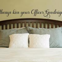 Always Kiss your Police Officer Goodnight.. Police Officer wife Vinyl Wall Decal Sticker Art