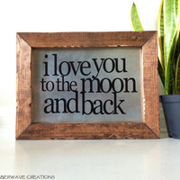 I love you to the moon and back sign, Wooden Quote Sign, Rustic Wood Sign, Typography, Country Decor, barnwood, pallet art sign, wood frame