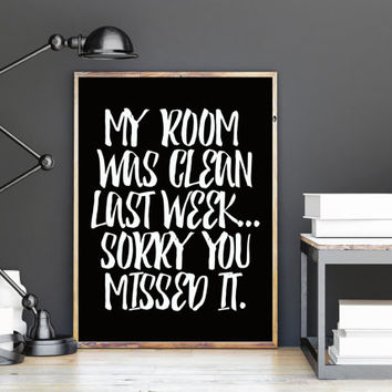 My Room Was Clean Last Week, Sorry You Missed It, printable, quote, funny, wall art, wall decor, black and white, gift idea, saying, words