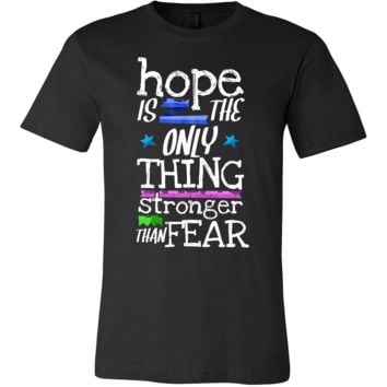Hope Is The Only Thing Stronger Than Fear Inspirational Tee shirt