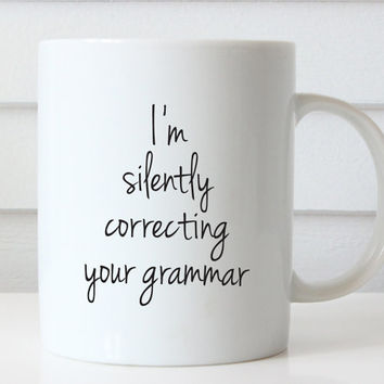 Funny Coffee Mug, I'm Silently Correcting Your Grammar Mug, Statement Mug, Typography, Quote Mug, Gift for Her, Coffee Lover Gift, Grammar
