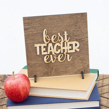 """Best Teacher Ever"" - Wooden Display Sign"