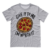 Give it to Me I'm Worth it (Pizza) T-Shirt