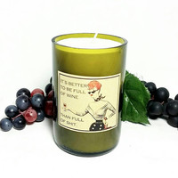 Wine Bottle Candles/It's Better To Be Full of Wine Than Full of Shit Scented Soy Wax Candle/Recycled Fresh Brewed Coffee Scent/Vintage Meme