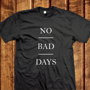 No Bad Days Shirt, Tumblr T-shirt No bad days,100% cotton tumblr inspired