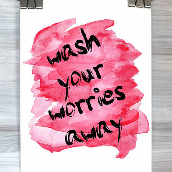 Bathroom Wall Decor Wash Your Worries Away Print Typography Quote Watercolor Poster Wall Art