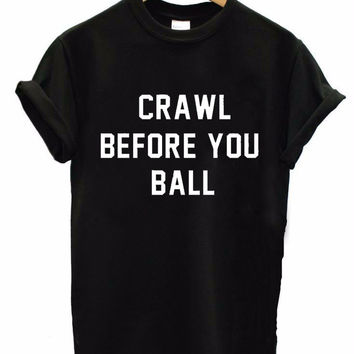 CRAWL BEFORE YOU BALL Women's Casual T-Shirt