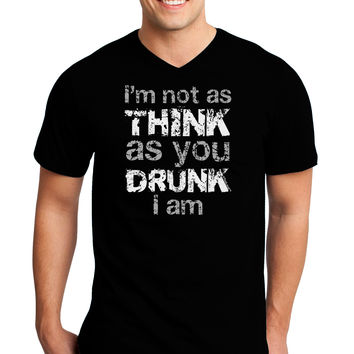 I'm not as THINK as you DRUNK I am Adult Dark V-Neck T-Shirt