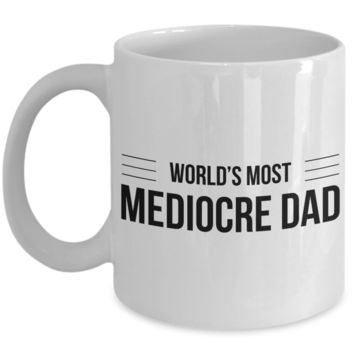 Mediocre Dad Mug Gifts - World's Most Mediocre Dad Ceramic Coffee Cup