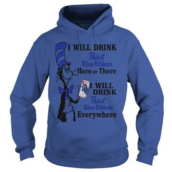 Dr seuss I will drink Pabst Blue Ribbon here or there everywhere shirt Hoodie