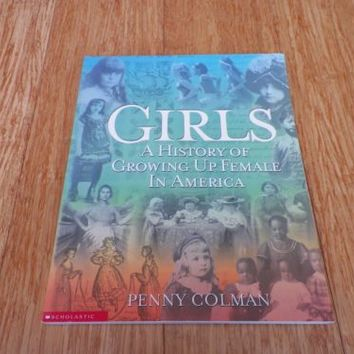 Girls A History of Growing Up Female In America by Penny Colman 2000, Paperback
