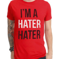 I'm A Hater Hater T-Shirt