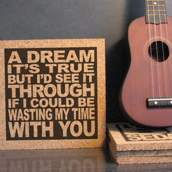 PHISH lyrics - Waste - A Dream It's True But I'd See It Through If I Could Be Wasting My Time With You - Cork Trivet Wall Art